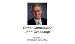 Guest Contributor John Grosskopf - Founder of DeepGreen Consulting